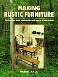 Making Rustic Furniture The Tradition Spirit & Technique with Dozens of Project Ideas