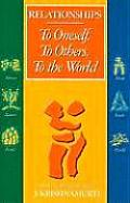 Relationships: To Oneself, to Others, to the World