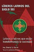 Lideres latinos del siglo XXI: Latinas y latinos que estan transformando la sociedad