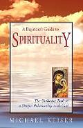 Beginners Guide to Spirituality The Orthodox Path to a Deeper Relationship with God