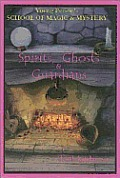 Spirits, Ghost and Guardians: Young Person's School of Magic & Mystery Series Vol. 5
