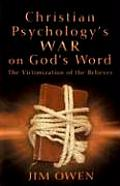 Christian Psychologys War on Gods Word The Victimization of the Believer