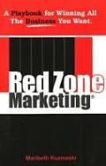 Red Zone Marketing A Playbook for Winning All the Business You Want