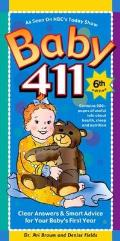 Baby 411 6th Edition Clear Answers & Smart Advice For Your Babys First Year