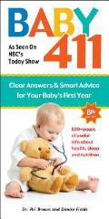 Baby 411 Clear Answers & Smart Advice for Your Babys First Year