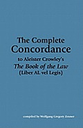 The Complete Concordance to Aleister Crowley's The Book of the Law (Liber AL vel Legis)