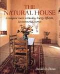 Natural House A Complete Guide to Healthy Energy Efficient Environmental Homes
