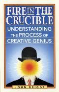 Fire in the Crucible: Understanding the Process of Creative Genius