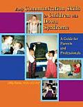 Early Communication Skills for Children with Down Syndrome A Guide for Parents & Professionals