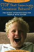 Stop That Seemingly Senseless Behavior FBA Based Interventions for People with Autism
