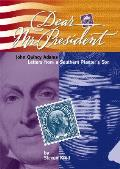 Dear Mr President John Quincy Adams Letters From a Southern Planters Son