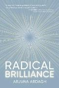 Radical Brilliance: The Anatomy of How and Why People Have Original Life-Changing Ideas