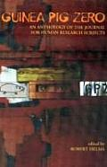 Guinea Pig Zero An Anthology of the Journal for Human Research Subjects