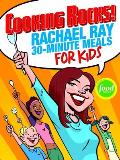 Cooking Rocks Rachael Ray 30 Minute Meals for Kids