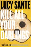 Kill All Your Darlings Pieces 1990 2005
