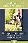 Play Together Stay Together Happy & Healthy Play Between People & Dogs