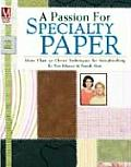 Passion for Specialty Paper More Than 50 Clever Techniques for Scrapbooking