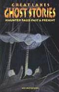 Great Lakes Ghost Stories Haunted Tales Past & Present