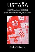 Ustasa: Croatian Fascism and European Politics, 1929-1945