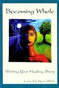 Becoming Whole Writing Your Healing Sto