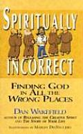 Spiritually Incorrect Finding God in All the Wrong Places