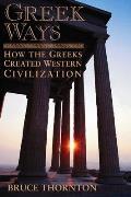 Greek Ways How the Greeks Created Western Civilization