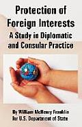Protection of Foreign Interests: A Study in Diplomatic and Consular Practice