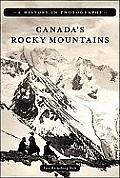 Canadas Rocky Mountains A History in Photographs