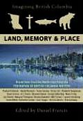 Imagining British Columbia Land Memory & Place