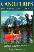 Canoe Trips British Columbia Essential Guidebook for Novice & Intermediate Canoeists & Touring Kayakers