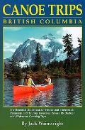 Canoe Trips British Columbia Essential Guidebook for Novice & Intermediate Canoeists & Touring Kayakers