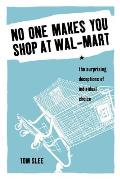 No One Makes You Shop at Wal Mart The Surprising Deceptions of Individual Choice