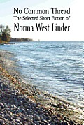 No Common Thread: The Selected Short Fiction of Norma West Linder
