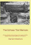 Echoes That Remain: a History of the New Zealand Field Engineers During the Great War At Gallipoli, France and the Hampshire Town of Christchurch