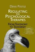 Regulating the Psychological Therapies: From Taxonomy To Taxidermy