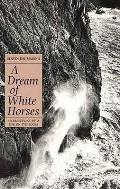 Dream of White Horses: Recollections of a Life on the Rocks
