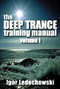 Deep Trance Training Manual: Volume 1