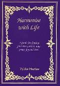 Harmonise With Life: a Guide for Finding Your Own Path To Inner Peace, Joy and Love
