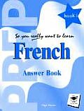So You Really Want to Learn Frenchanswer Book Book 1