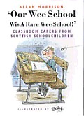 'Oor Wee School: Wis a Rare Wee School!': Classroom Capers from Scottish Schoolchildren