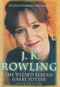 J K Rowling. the Wizard Behind Harry Potter. an Unauthorised Biography