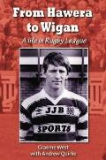 From Hawera To Wigan: a Life in Rugby League