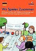 Wir Spielen Zusammen 20 Games to Play with Children to Encourage & Reinforce German Language & Vocabulary