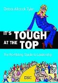 It's Tough At the Top: the No-fibbing Guide To Leadership