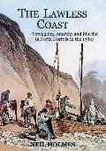 Lawless Coast: Murder, Smuggling and Anarchy in the 1780S on the North Norfolk Coast