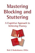 Mastering Blocking and Stuttering: A Cognitive Approach to Achieving Fluency