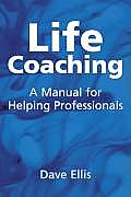 Life Coaching A Manual for Helping Professionals