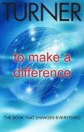 To Make a Difference: the Book That Changes Everything