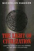 Light of Civilization How the Vision of God Has Inspired All the Great Civilizations