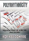 Polyrhythmicity: Foundations of African Philosophy (Cloth)